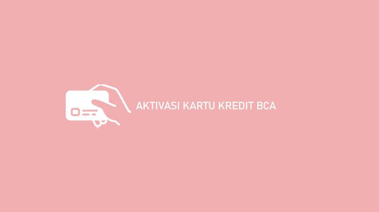 Cara Aktivasi Kartu Kredit Bca Terbaru