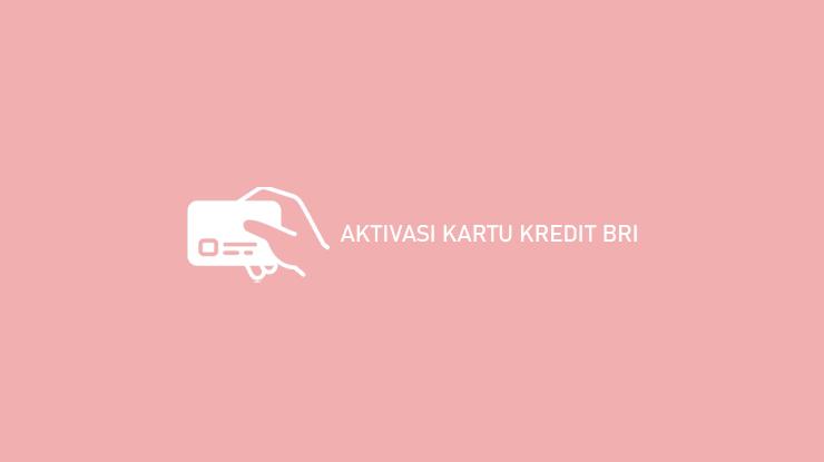 Cara Aktivasi Kartu Kredit BRI