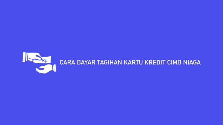 Cara Bayar Kartu Kredit Cimb Niaga