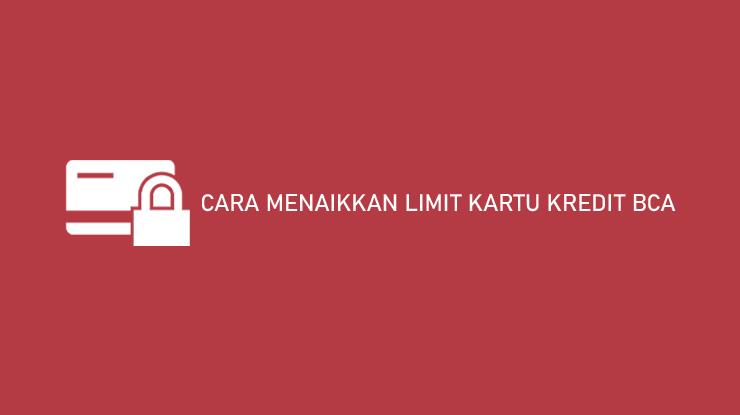 Cara Menaikkan Limit Kartu Kredit Bca