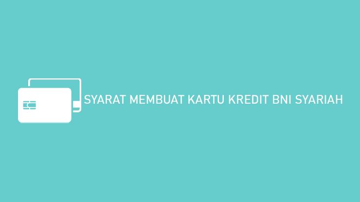Syarat Membuat Kartu Kredit Bni Syariah
