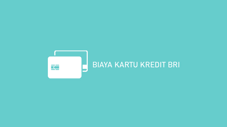 Biaya Kartu Kredit Bri