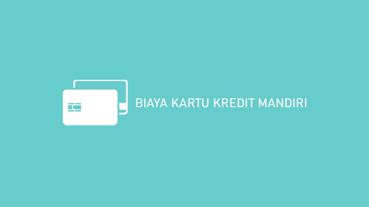 Biaya Kartu Kredit Mandiri
