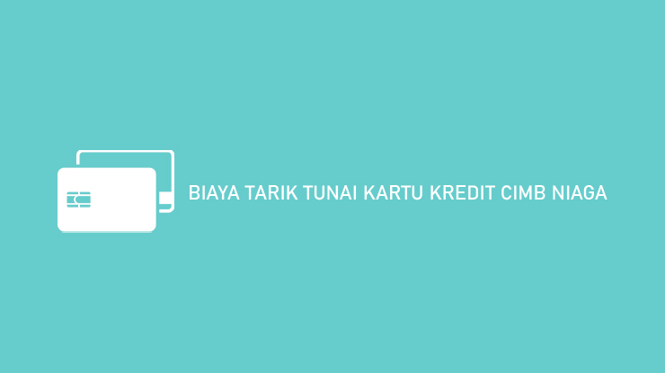 Biaya Tarik Tunai Kartu Kredit CIMB Niaga