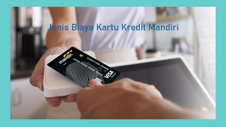 Jenis Biaya Kartu Kredit Mandiri