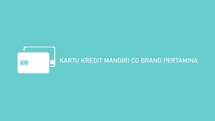 Kartu Kredit Mandiri Co Brand Pertamina
