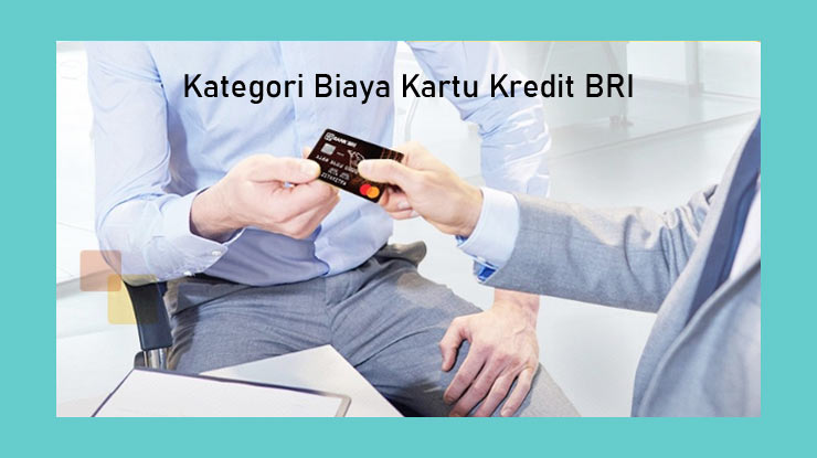 Kategori Jenis Biaya Kartu Kredit Bri