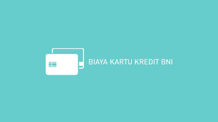 Biaya Kartu Kredit BNI