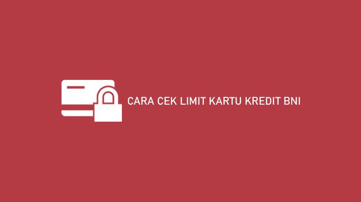 Cara Cek Limit Kartu Kredit Bni