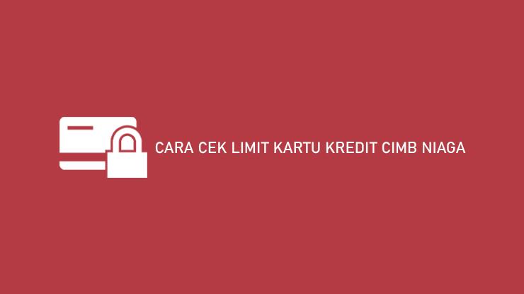 Cara Cek Limit Kartu Kredit Cimb Niaga