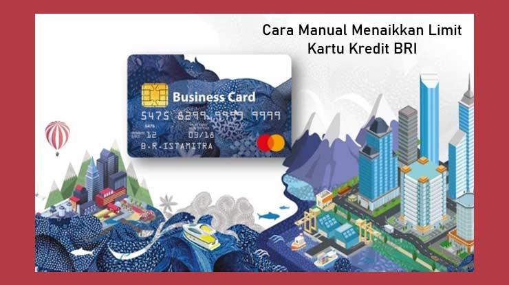 Cara Menaikkan Limit Kartu Kredit Bri Manual