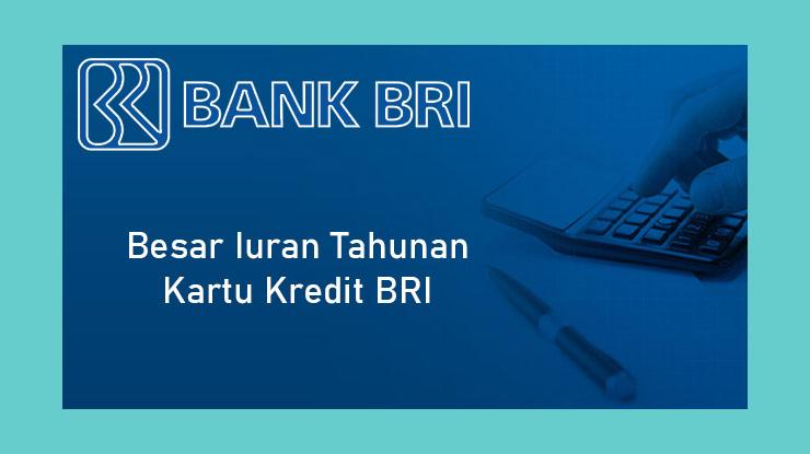 Besar Iuran Tahunan Kartu Kredit Bri