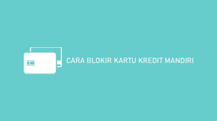 Cara Blokir Kartu Kredit Mandiri