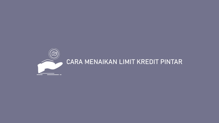 Cara Menaikan Limit Kredit Pintar