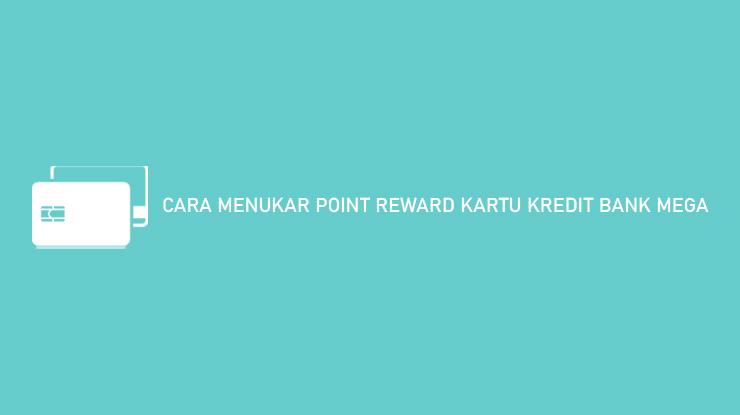 Cara Menukar Point Reward Kartu Kredit Bank Mega