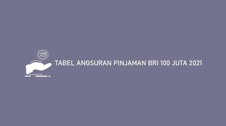 Tabel Angsuran Pinjaman Bri 100 Juta 2021