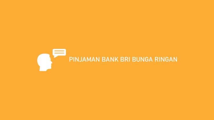 Pinjaman Bank BRI Bunga Ringan