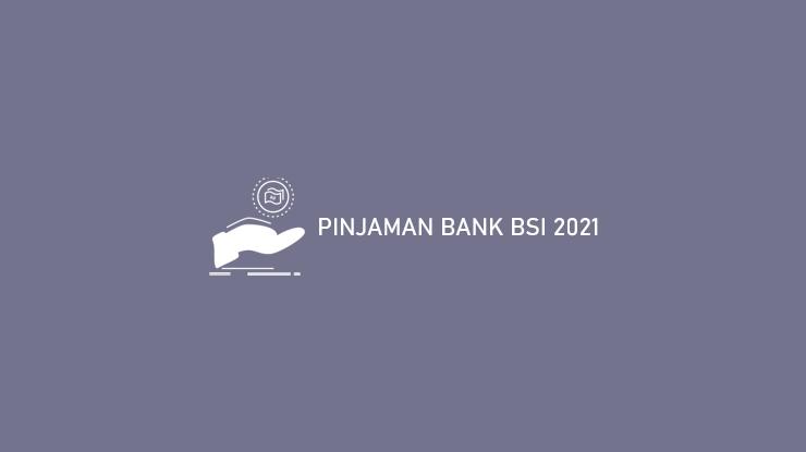 Pinjaman Bank Bsi 2021