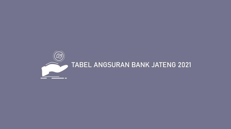 Tabel Angsuran Bank Jateng 2021