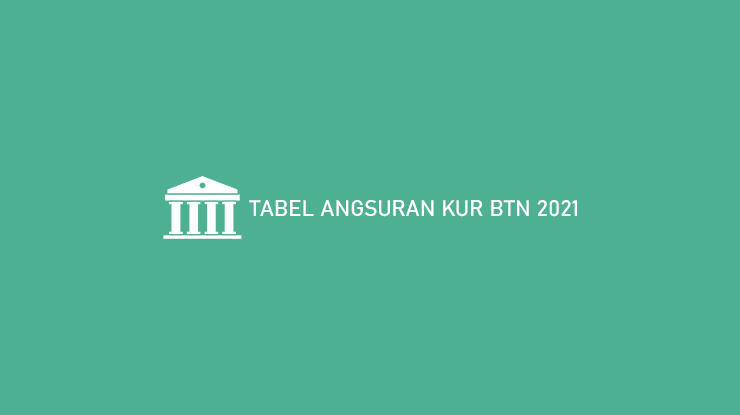 Tabel Angsuran KUR BTN 2021