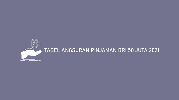 Tabel Angsuran Pinjaman Bri 50 Juta 2021