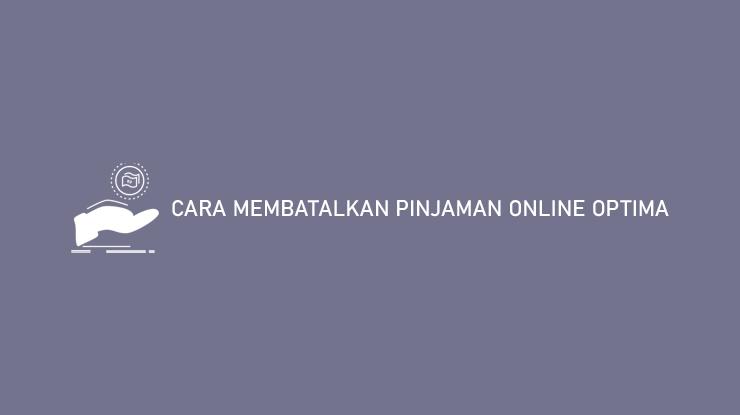 Cara Membatalkan Pinjaman Online Optima