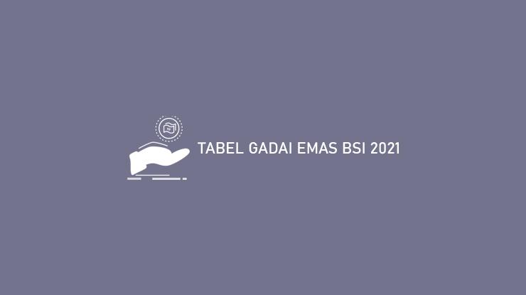 Tabel Gadai Emas Bsi 2021