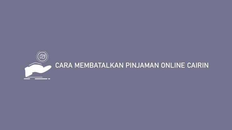 Cara Membatalkan Pinjaman Online Cairin
