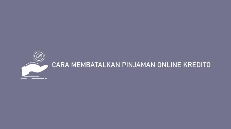 Cara Membatalkan Pinjaman Online Kredito