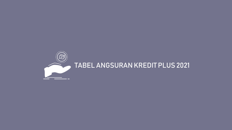 Tabel Angsuran Kredit Plus 2021