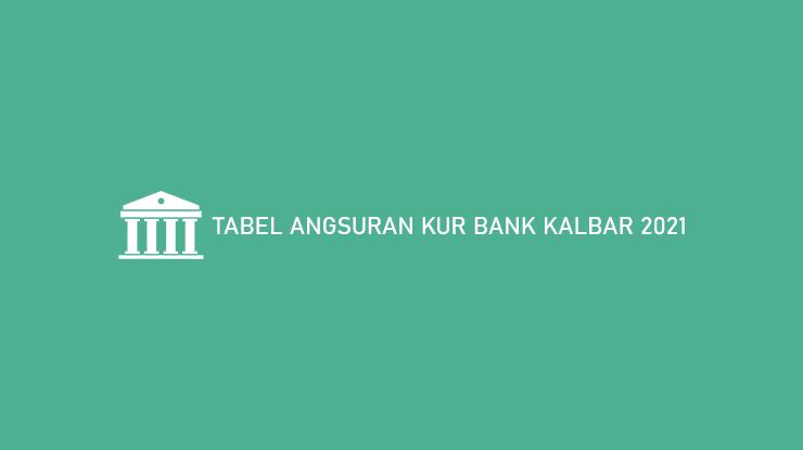 Tabel Angsuran Kur Bank Kalbar 2021