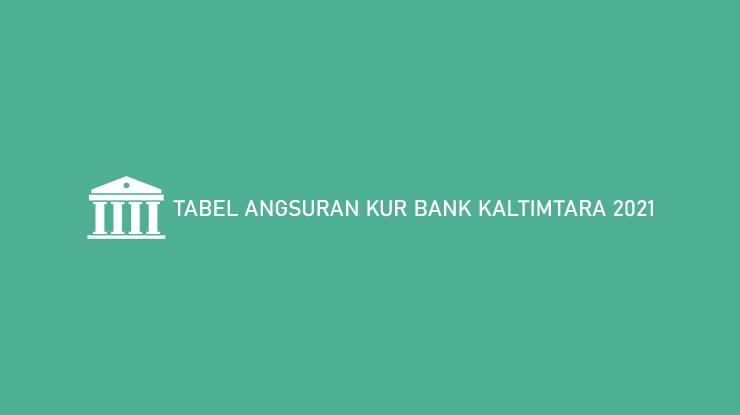 Tabel Angsuran Kur Bank Kaltimtara 2021