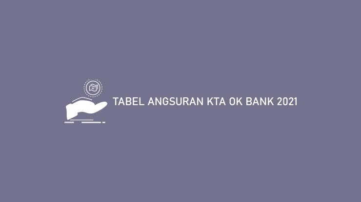 Tabel Angsuran KTA OK Bank 2021