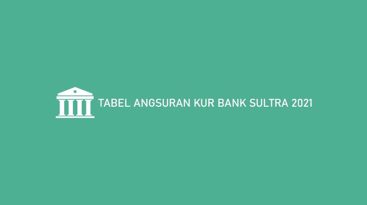 Tabel Angsuran KUR Bank Sultra 2021