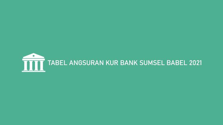Tabel Angsuran KUR Bank Sumsel Babel 2021
