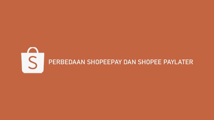 Perbedaan ShopeePay dan Shopee Paylater