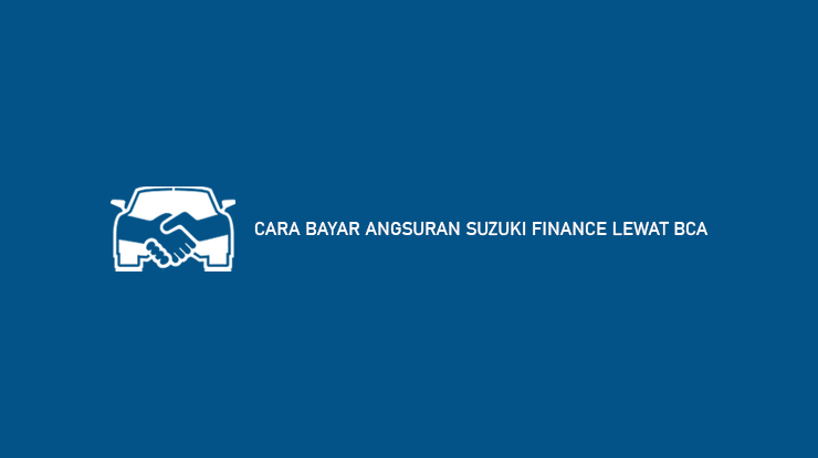 Cara Bayar Angsuran Suzuki Finance Lewat BCA
