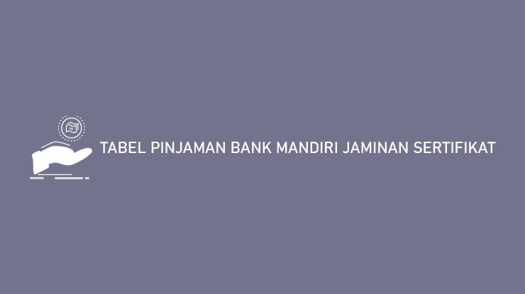 Tabel Pinjaman Bank Mandiri Jaminan Sertifikat 2021