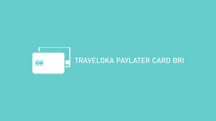 Traveloka Paylater Card BRI