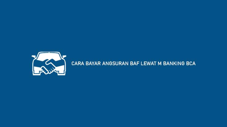 Cara Bayar Angsuran BAF Lewat M Banking BCA