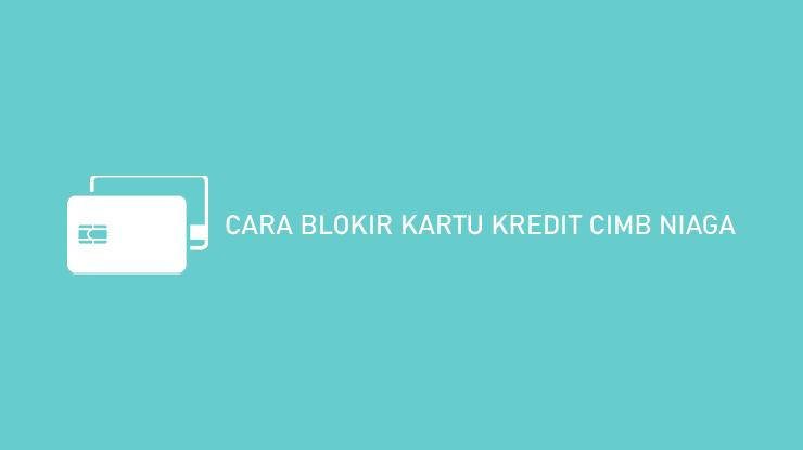 Cara Blokir Kartu Kredit CIMB Niaga