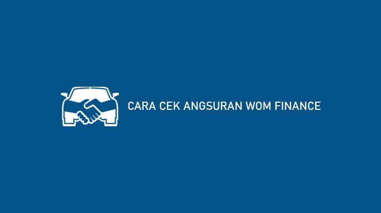15 Cara Cek Angsuran WOM Finance 2021 (Kredit Motor & Mobil)