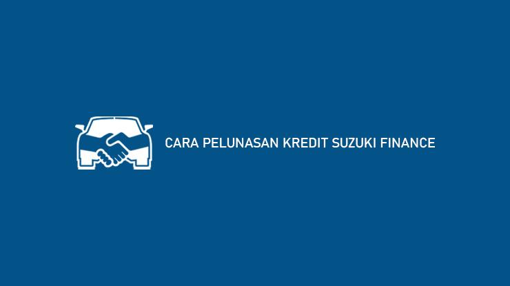Cara Pelunasan Kredit Suzuki Finance