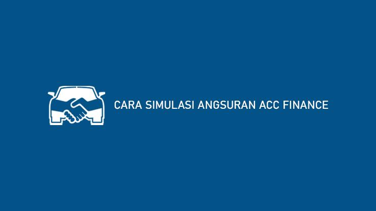 Cara Simulasi Angsuran ACC Finance