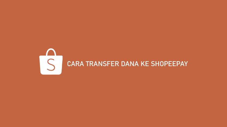 Cara Transfer DANA ke ShopeePay