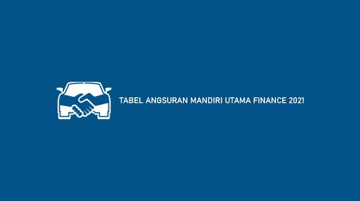 5 Tabel Angsuran Mandiri Utama Finance 2021 (Bunga, Biaya & Syarat)