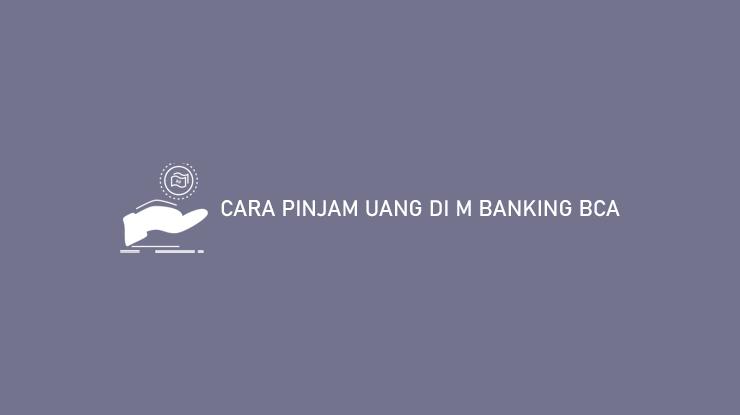 Cara Pinjam Uang di M Banking BCA