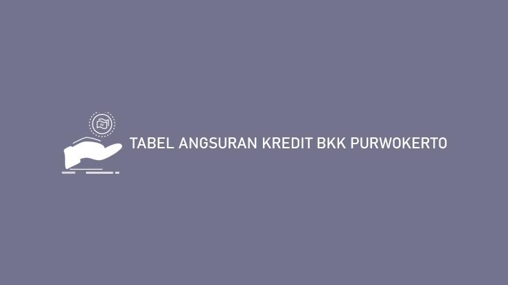 Tabel Angsuran Kredit BKK Purwokerto